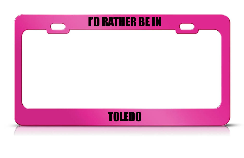 Speedy Pros I'D Rather Be In Toledo Oh City Country Metal License Plate Frame Tag Border at Sears.com
