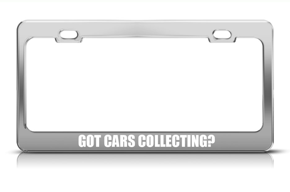 Got Cars Collecting? Hobby Metal Steel License Plate Frame Tag Border